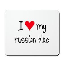 I LOVE MY Russian Blue Mousepad