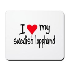 I LOVE MY Swedish Lapphund Mousepad