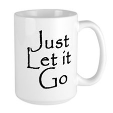 Just Let it Go Ceramic Mugs