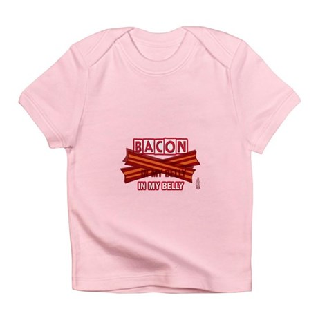 Bacon IN MY BELLY! Infant T-Shirt