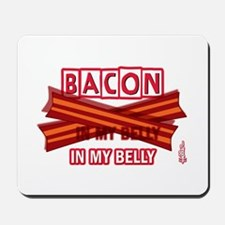 Bacon IN MY BELLY! Mousepad
