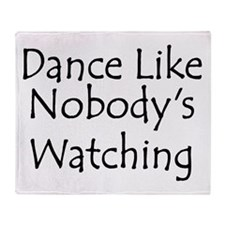 Dance Like Nobody's Watching Throw Blanket