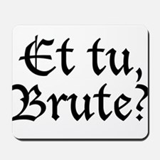 Et tu Brute? Mousepad