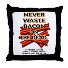Never Waste Bacon On The Dead Throw Pillow