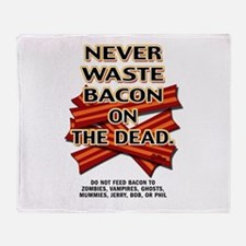 Never Waste Bacon On The Dead Throw Blanket