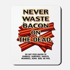 Never Waste Bacon On The Dead Mousepad