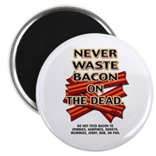 """Never Waste Bacon On The Dead 2.25"""" Magnet (10 pac"""