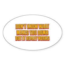 Funny dumb t shirt saying Sticker (Oval)