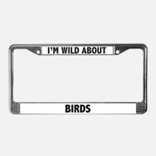 I'm Wild About Birds License Plate Frame