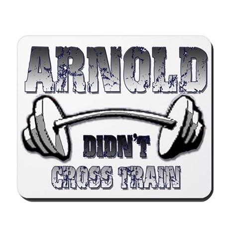 Arnold didn't cross train Mousepad