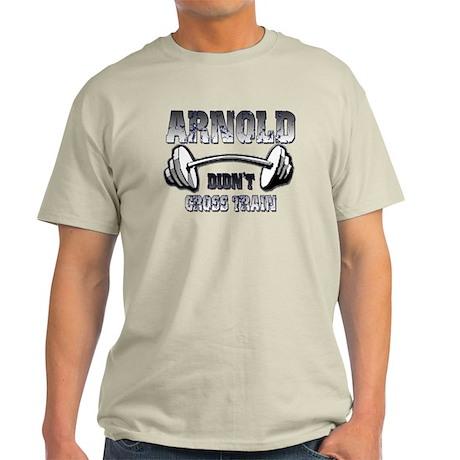Arnold didn't cross train Light T-Shirt