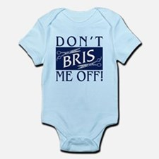 Don't Bris Me Off! Infant Bodysuit