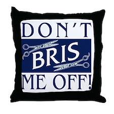 Don't Bris Me Off! Throw Pillow