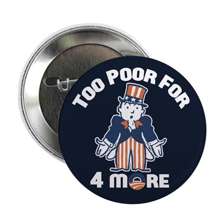 "Too Poor For Four More 2.25"" Button (10 pack)"