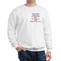 My Pit Bulls are smarter than you! Sweatshirt