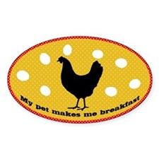 My Pet Makes Me Breakfast Chicken Decal