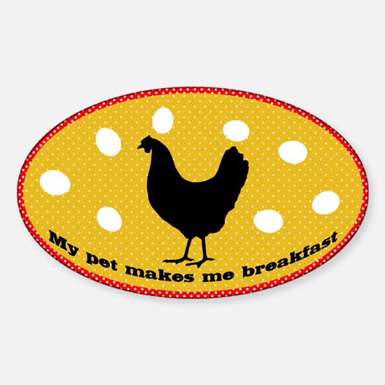 My Pet Makes Me Breakfast Chicken Sticker (Oval)
