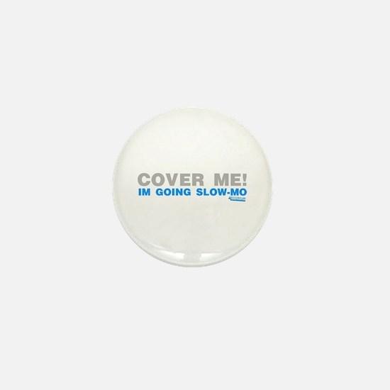Cover Me! I'm Going Slow-mo Mini Button