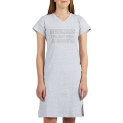 Relax: It's Not EVEN a Movie! Women's Nightshirt