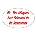 Sir, The Klingons Friended Us Sticker (Oval)