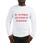 Sir, The Klingons Friended Us Long Sleeve T-Shirt