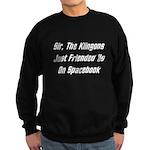 Sir, The Klingons Friended Us Sweatshirt (dark)