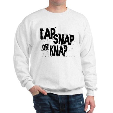 Tap, Snap or Knap Sweatshirt