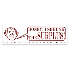 Honey I Shrunk the Surplus bumpersticker