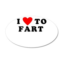 I Love to Fart 22x14 Oval Wall Peel