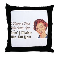 Haven't Had Coffee Yet Throw Pillow