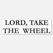 Lord Take The Wheel Bumper 8 Bumper Bumper Bumper Sticker