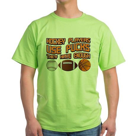 Hockey Players Use Pucks Green T-Shirt