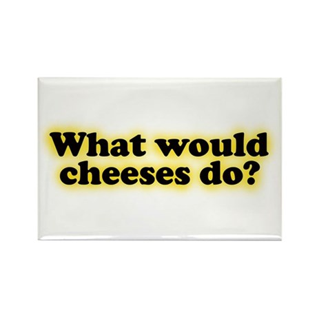 WHAT WOULD CHEESES DO? Refrigerator Magnet