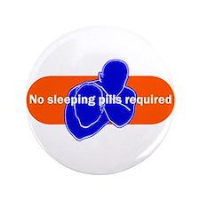 "No sleeping pills required 3.5"" Button"