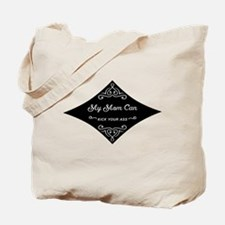 My Mom Can Kick Your Ass Tote Bag