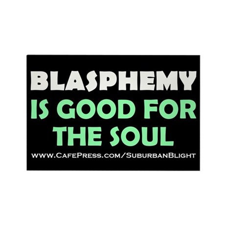 """""""Blasphemy Good For The Soul"""" Rectangle Magnet"""