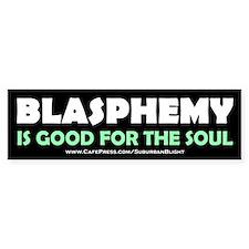 """Blasphemy Good For The Soul"" Bumper Sticker"