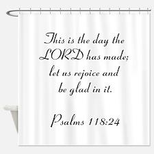 Psalms 118:24 Shower Curtain