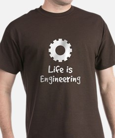 Life is Engineering T-Shirt