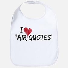 """I love """"Air Quotes"""" Bib"""