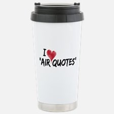 "I love ""Air Quotes"" Stainless Steel Travel Mug"