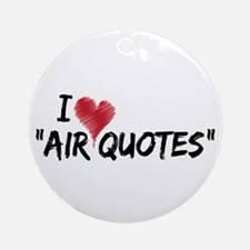 "I love ""Air Quotes"" Ornament (Round)"