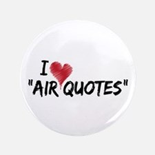 """I love """"Air Quotes"""" 3.5"""" Button"""