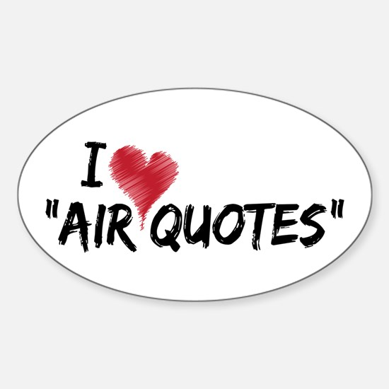 """I love """"Air Quotes"""" Sticker (Oval)"""