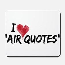 """I love """"Air Quotes"""" Mousepad"""