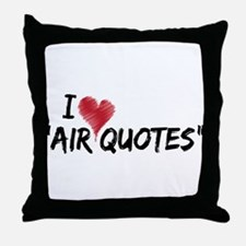 """I love """"Air Quotes"""" Throw Pillow"""