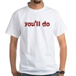 You'll Do White T-Shirt