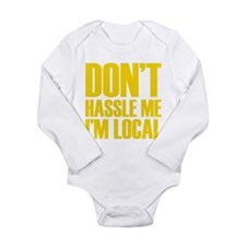 Don't Hassle Me I'm Local Long Sleeve Infant Bodys