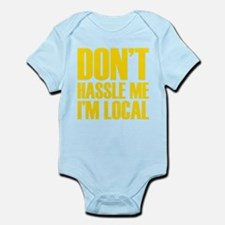 Don't Hassle Me I'm Local Infant Bodysuit