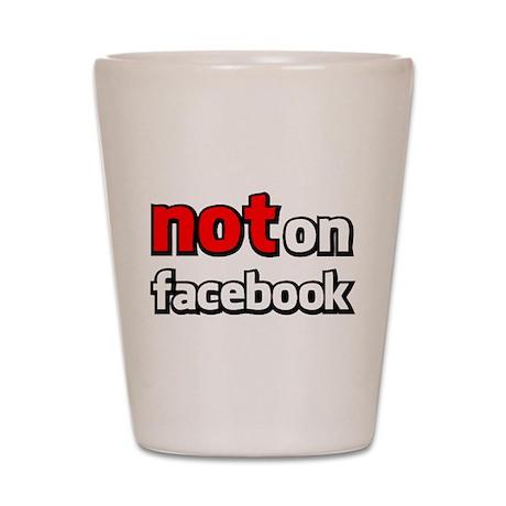 Not on Facebook Shot Glass
